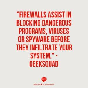 Firewalls assist in blocking dangerous programs, viruses or spyware before they infiltrate your system.