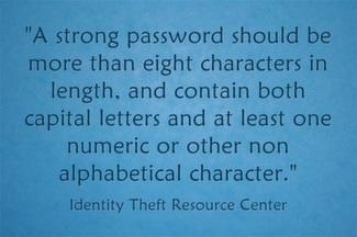 A strong password should be more than eight characters in length, and contain both capital letters and at least one numeric or other non alphabetical character.