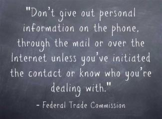 Don't give out personal information on the phone, through the mail or over the Internet unless you've initiated the contact or know who you're dealing with.