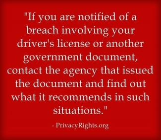 If you are notified of a breach involving your driver's license or another government document, contact the agency that issued the document and find out what it recommends in such situations.