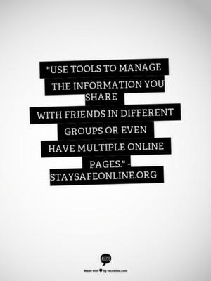 Use tools to manage the information you share with friends in different groups or even have multiple online pages.