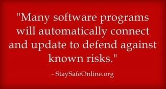 Many software programs will automatically connect and update to defend against known risks.
