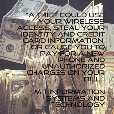 A thief could use your wireless access, steal your identity and credit card information, or cause you to pay for a new phone and unauthorized charges on your bill.