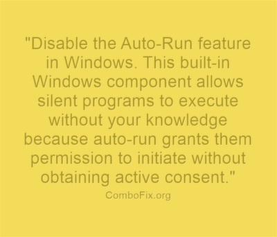 Disable the Auto-Run feature in Windows. This built-in Windows component allows silent programs to execute without your knowledge because auto-run grants them permission to initiate without obtaining active consent.