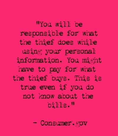 You will be responsible for what the thief does while using your personal information. You might have to pay for what the thief buys. This is true even if you do not know about the bills.