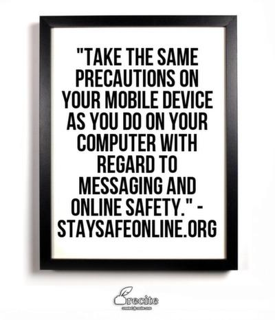 Take the same precautions on your mobile device as you do on your computer with regard to messaging and online safety.
